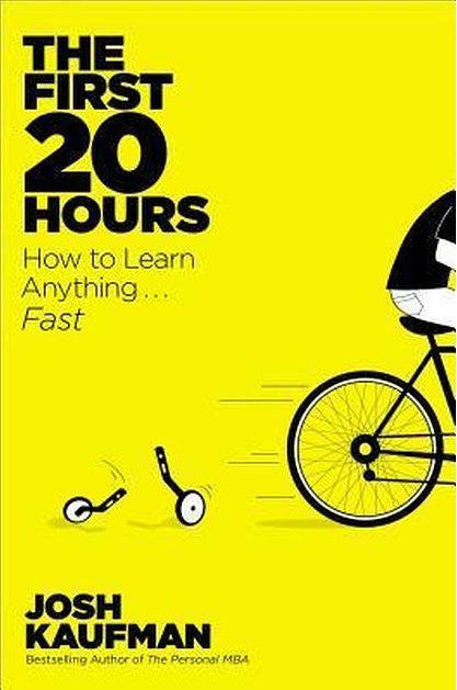 The First 20 Hours: How to Learn Anything . . . Fast! by Josh Kaufman