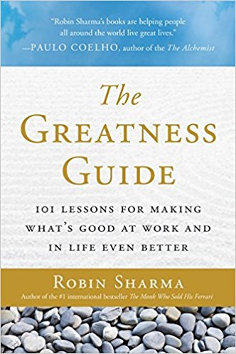 The Greatness Guide: 101 Lessons for Making What's Good at Work and in Life Even Better Paperback – by Robin Sharma