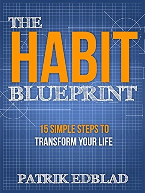 The Habit Blueprint: 15 Simple Steps to Transform Your Life Kindle Edition by Patrik Edblad