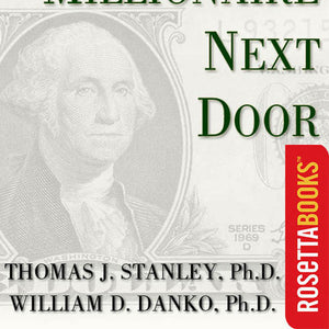 The Millionaire Next Door by Thomas J. Stanley Ph.D.