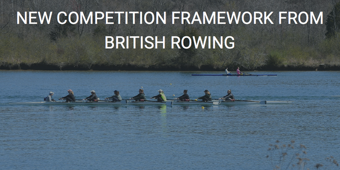 British Rowing - Summary of the New Competiton Framework