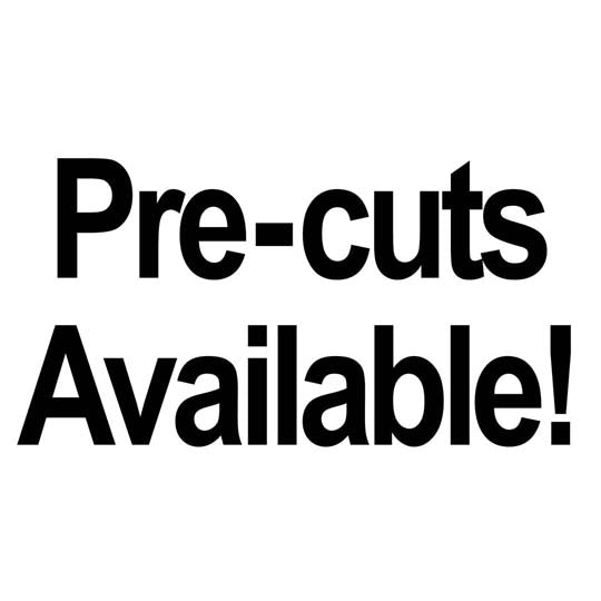 Pre Cuts Available!