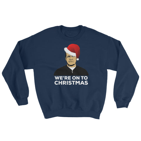 We're On To XMAS Sweatshirt