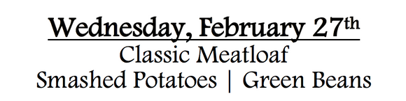 2d-Wednesday, February 27th  Classic Meatloaf