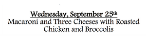 9d-Wednesday, September 25th Macaroni and Three Cheeses with Roasted Chicken