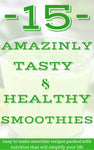 15 Amazingly Tasty & Healthy Smoothie recipes $5 - Enhance Fitness Studio