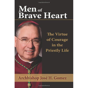 Men of Brave Heart: The Virtue of Courage in the Priestly Life