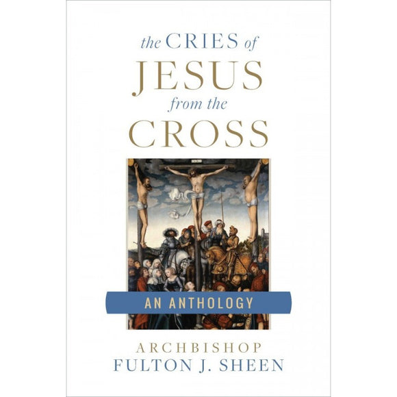 The Cries of Jesus from the Cross: An Anthology