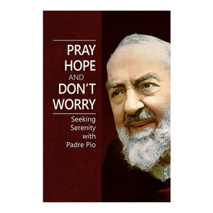 Pray, Hope and Don't Worry: Seeking Serenity with Padre Pio