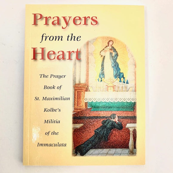 Prayers from the Heart: The Prayer Book of St. Maximilian Kolbe's Militia of the Immaculata