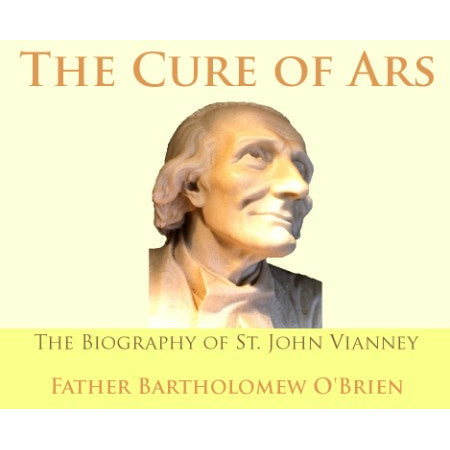 The Cure of Ars: The Biography of St. John Vianney