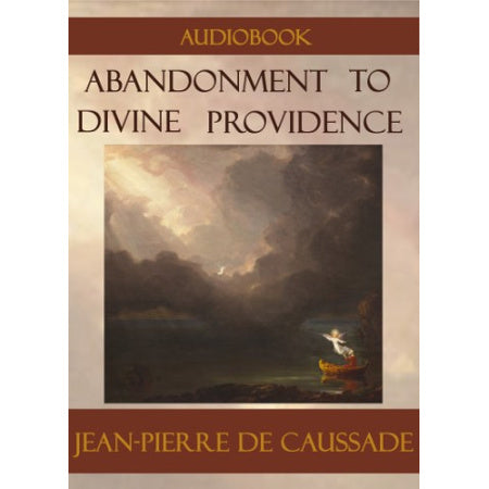 Abandonment to Divine Providence Jean-Pierre de Caussade
