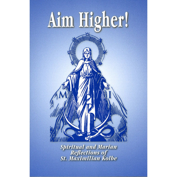 Aim Higher: Spiritual and Marian Reflections of St. Maximilian Kolbe