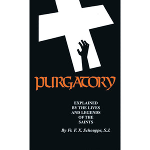 Purgatory Explained by the Lives and Legends of the Saints