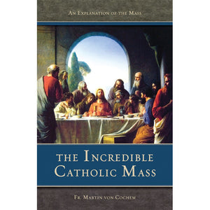 The Incredible Catholic Mass