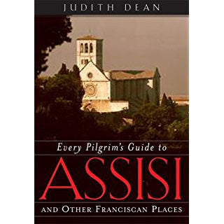 Every Pilgrim's Guide to Assisi and Other Franciscan Places
