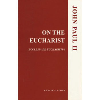 On the Eucharist (Ecclesia de Eucharistia)