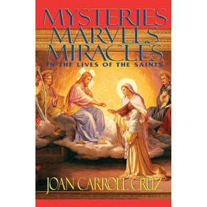 Mysteries, Marvels, and Miracles in the Lives of the Saints