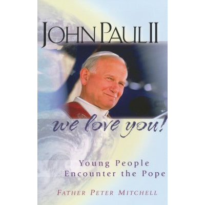 John Paul II, We Love You!: Young People Encounter the Pope