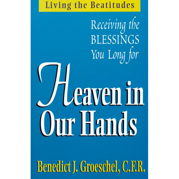Heaven in Our Hands: Living the Beatitudes