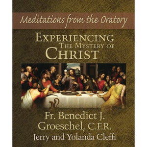 Experiencing the Mystery of Christ: Meditations from the Oratory