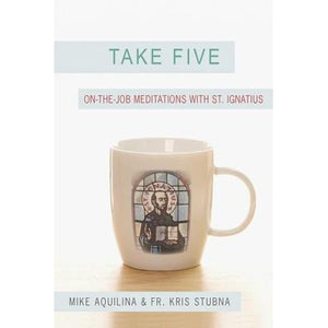 Take Five: On-the-Job Meditations with St. Ignatius
