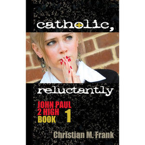 Catholic, Reluctantly: John Paul 2 High, Book 1