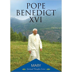 Mary: Pope Benedict XVIs Spiritual Thoughts Series