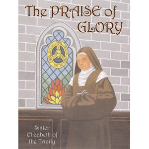 The Praise of Glory: Sister Elizabeth of the Trinity