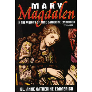 Mary Magdalen in the Visions of Anne Catherine Emmerich