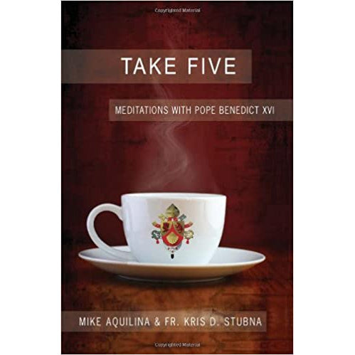 Take Five: Meditations with Pope Benedict XVI