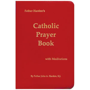 Fr. Hardon's Catholic Prayer Book with Meditations