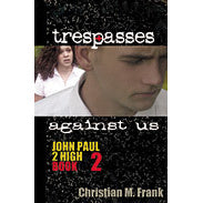 Trespasses Against Us: John Paul 2 High, Book 2