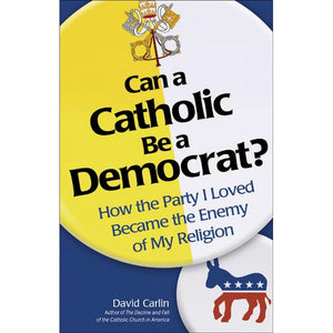 Can a Catholic Be a Democrat?