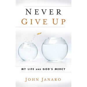 Never Give Up: My Life and God's Mercy