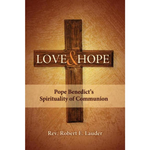 Love and Hope: Pope Benedict's Spirituality of Communion