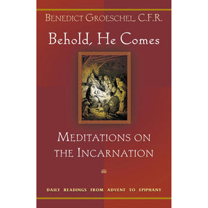 Behold, He Comes: Meditations on the Incarnation