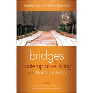 Entering the School of Your Experience: Bridges to Contemplative Living with Thomas Merton