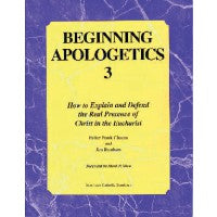 Beginning Apologetics 3: How to Explain and Defend the Real Presence