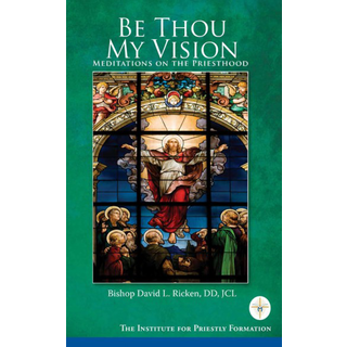Be Thou My Vision: Meditations on the Priesthood