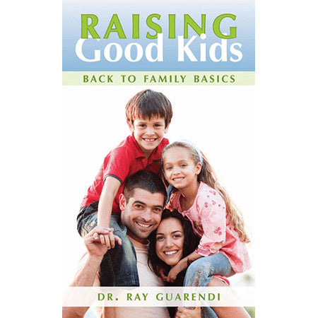 Raising Good Kids: Back to Family Basics