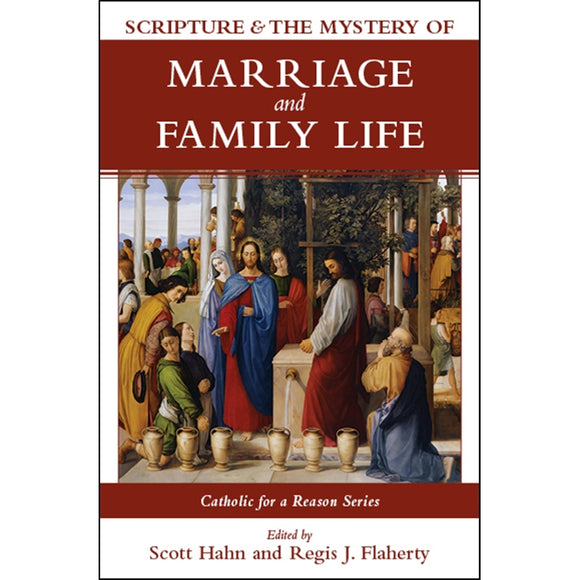 Catholic for a Reason IV: Scripture and the Mystery of Marriage and Family Life