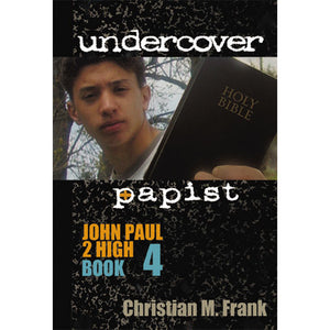 Undercover Papist: John Paul 2 High, Book 4