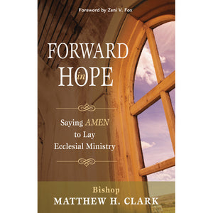 Forward in Hope: Saying Amen to Lay Ecclesial Ministry