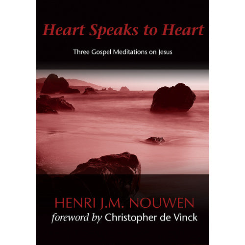 Heart Speaks to Heart: Three Gospel Meditations on Jesus
