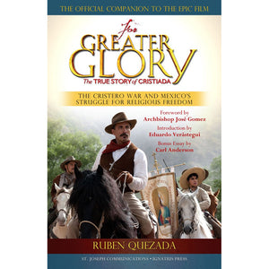 For Greater Glory: The True Story of Cristiada, the Cristero War and Mexico's Struggle for Religious Freedom