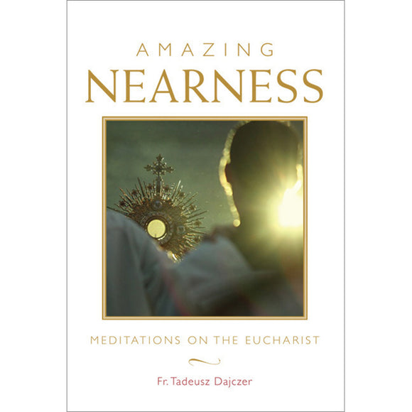 Amazing Nearness: Meditations on the Eucharist