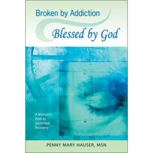 Broken by Addiction Blessed by God