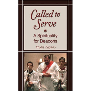 Called to Serve: A Spirituality for Deacons by Phyllis Zagano