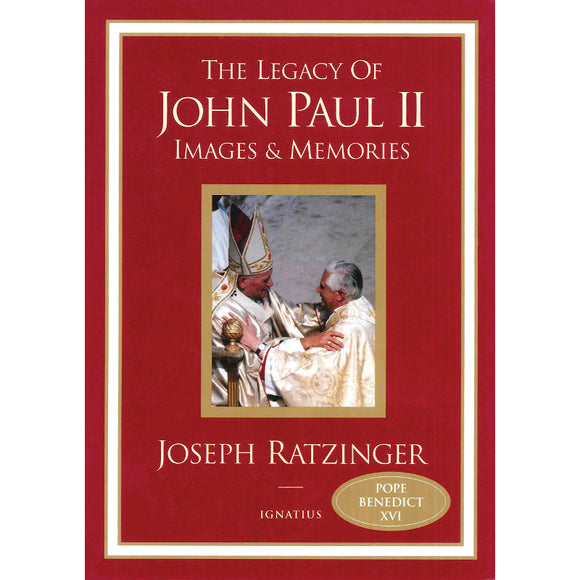 The Legacy of John Paul II: Images and Memories by Joseph Ratzinger